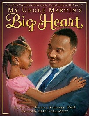 My Uncle Martin's Big Heart By Watkins, Angela Farris/ Velasquez, Eric (ILT)